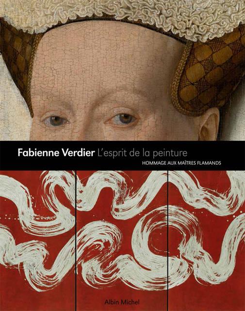 Fabienne Verdier - Fabienne Verdier, L'esprit de la peinture, Hommage aux maîtres flamands